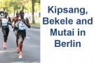 Wilson Kipsang and Kenenisa Bekele to face strong competition at Berlin Marathon