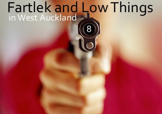 Fartlek and Low Things in West Auckland – Part 8