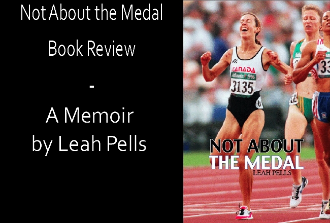 Not About the Medal – Leah Pells – A Memoir